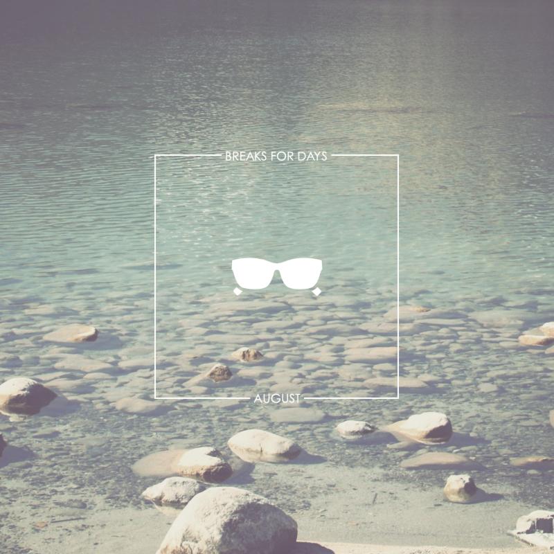 Breaks For Days - August